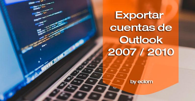 Cómo exportar las cuentas de correo de Outlook 2007 y Outlook 2010.